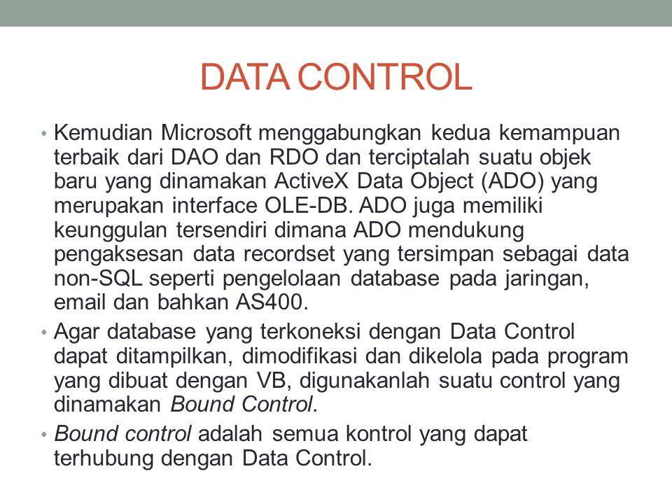 DATA CONTROL Kemudian Microsoft menggabungkan kedua kemampuan terbaik dari DAO dan RDO dan terciptalah suatu objek baru yang dinamakan ActiveX Data Ob