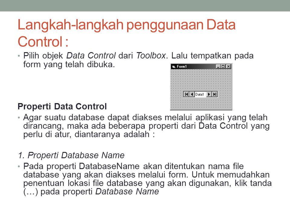 Langkah-langkah penggunaan Data Control : Pilih objek Data Control dari Toolbox. Lalu tempatkan pada form yang telah dibuka. Properti Data Control Aga