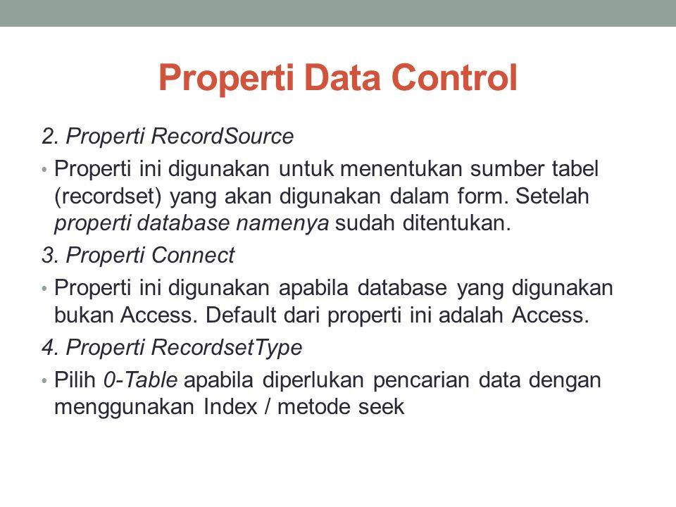 Properti Data Control 2. Properti RecordSource Properti ini digunakan untuk menentukan sumber tabel (recordset) yang akan digunakan dalam form. Setela