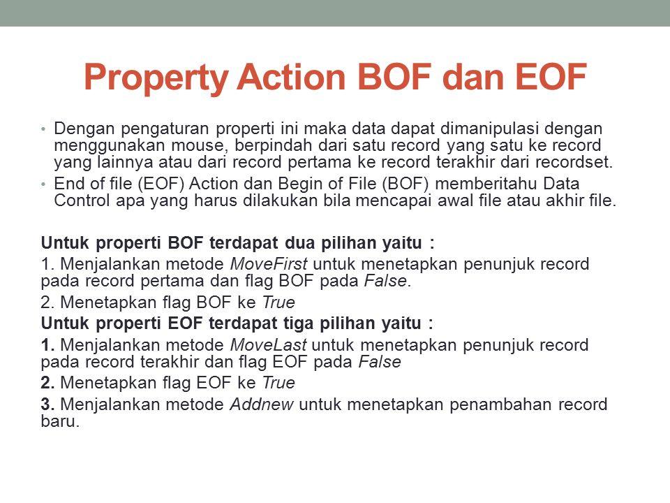 Property Action BOF dan EOF Dengan pengaturan properti ini maka data dapat dimanipulasi dengan menggunakan mouse, berpindah dari satu record yang satu