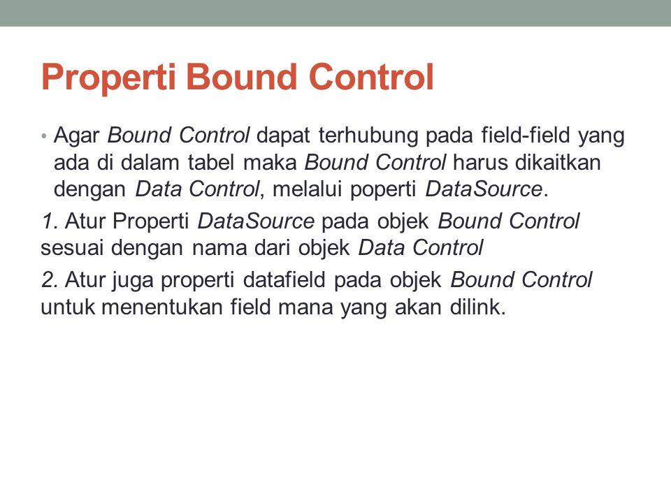 Properti Bound Control Agar Bound Control dapat terhubung pada field-field yang ada di dalam tabel maka Bound Control harus dikaitkan dengan Data Cont