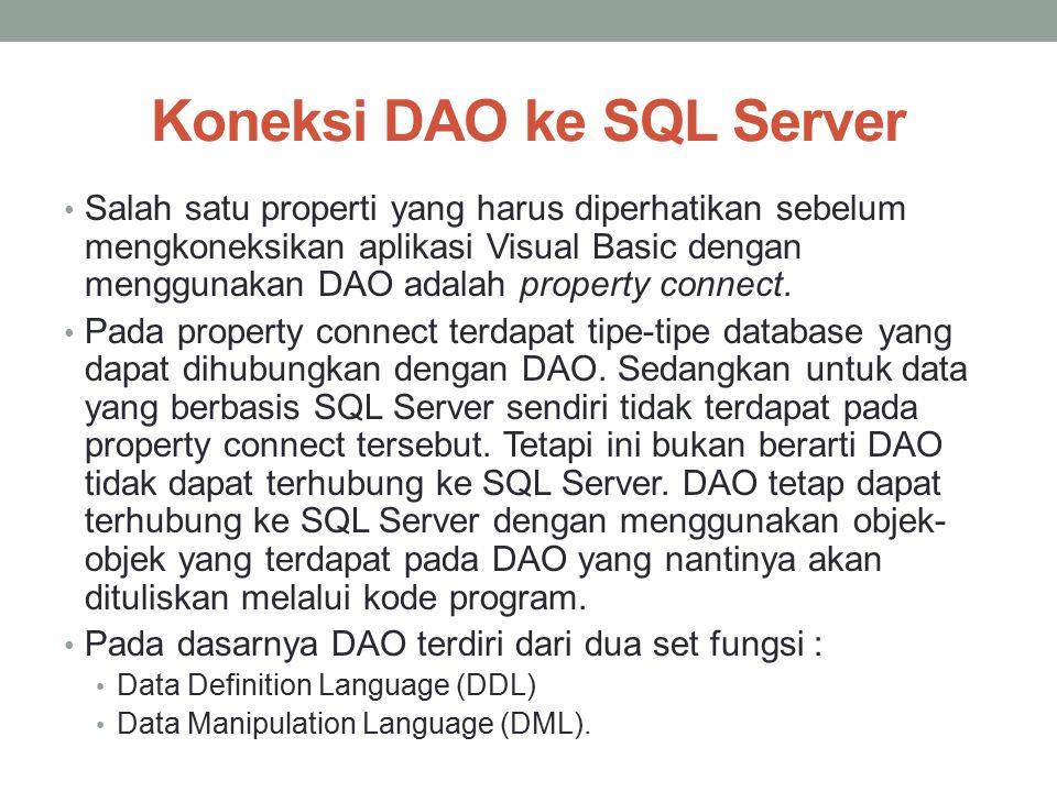 Koneksi DAO ke SQL Server Salah satu properti yang harus diperhatikan sebelum mengkoneksikan aplikasi Visual Basic dengan menggunakan DAO adalah prope