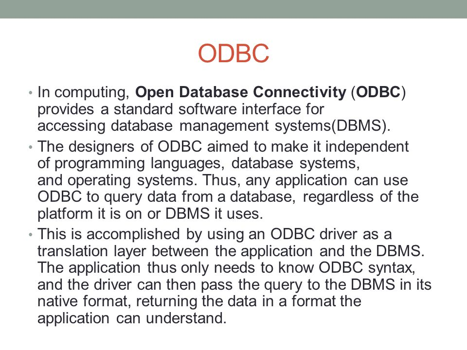 ODBC In computing, Open Database Connectivity (ODBC) provides a standard software interface for accessing database management systems(DBMS). The desig