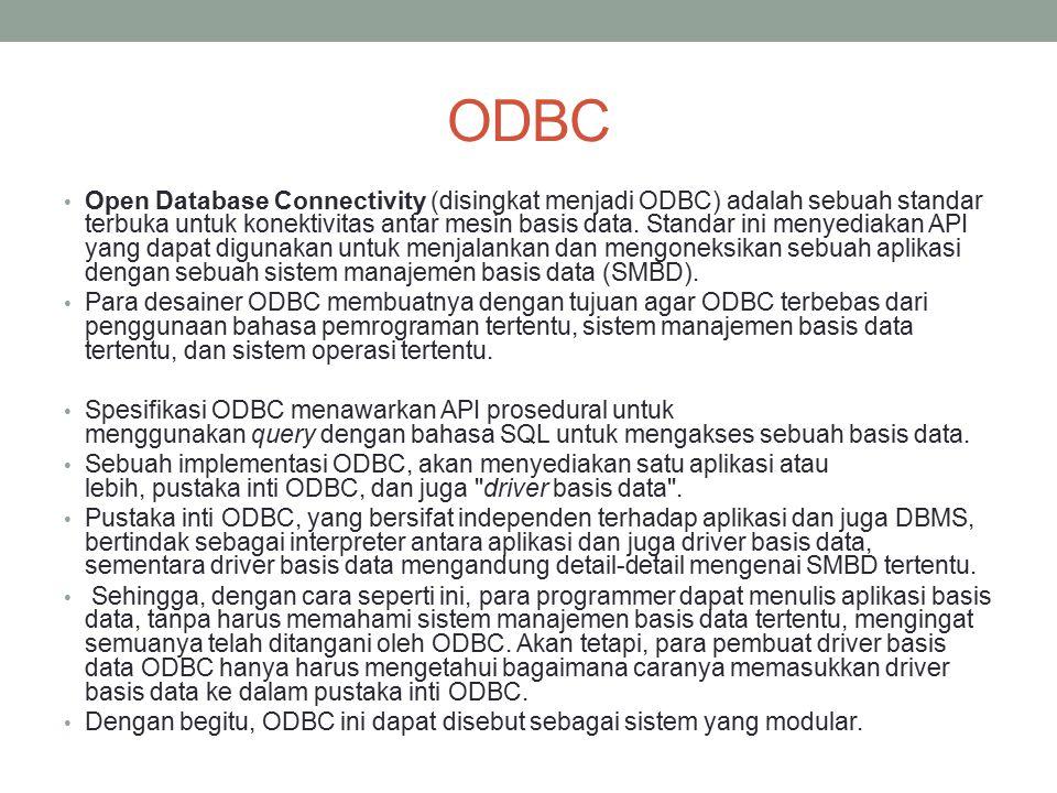 ODBC Open Database Connectivity (disingkat menjadi ODBC) adalah sebuah standar terbuka untuk konektivitas antar mesin basis data. Standar ini menyedia
