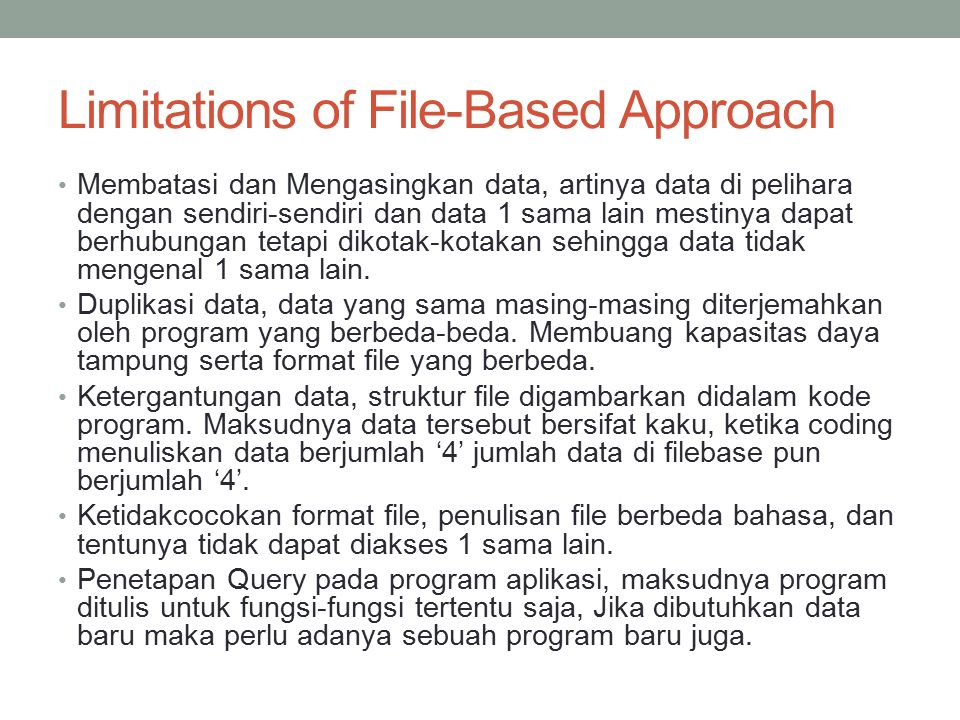 Limitations of File-Based Approach Membatasi dan Mengasingkan data, artinya data di pelihara dengan sendiri-sendiri dan data 1 sama lain mestinya dapa