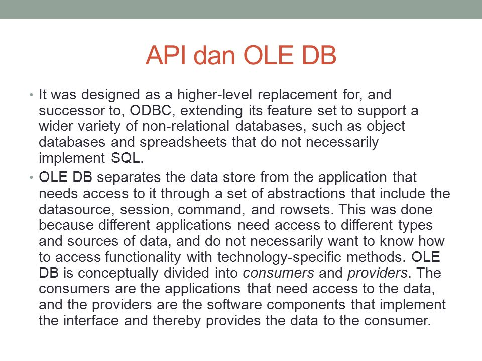 API dan OLE DB It was designed as a higher-level replacement for, and successor to, ODBC, extending its feature set to support a wider variety of non-