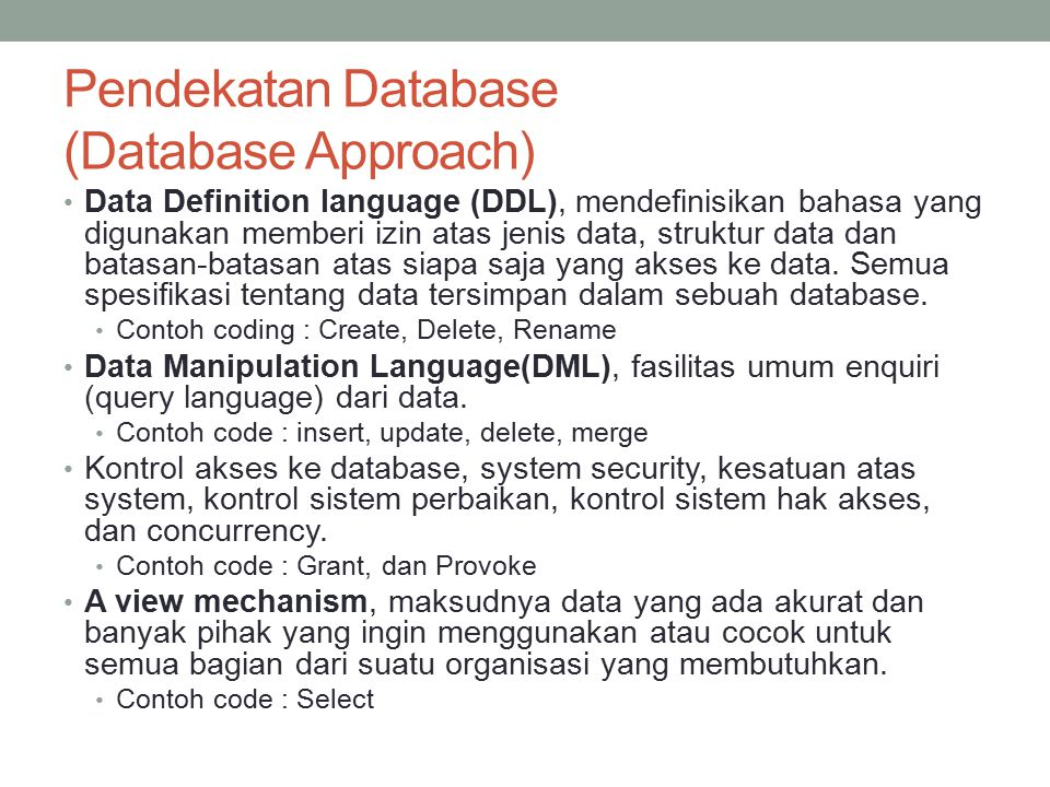 Pendekatan Database (Database Approach) Data Definition language (DDL), mendefinisikan bahasa yang digunakan memberi izin atas jenis data, struktur da
