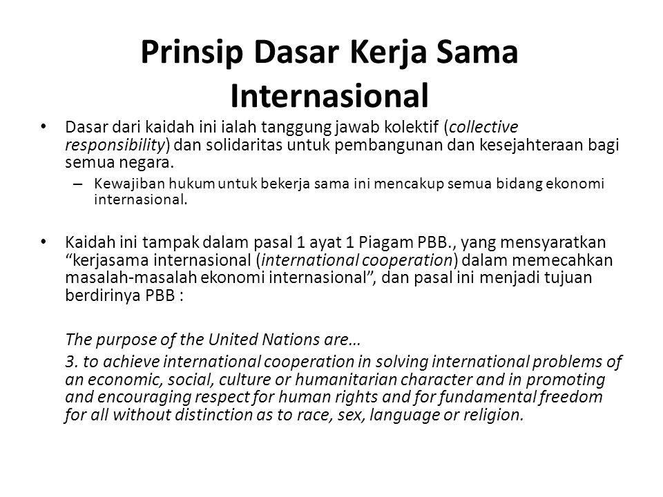 Prinsip Dasar Kerja Sama Internasional Dasar dari kaidah ini ialah tanggung jawab kolektif (collective responsibility) dan solidaritas untuk pembangunan dan kesejahteraan bagi semua negara.