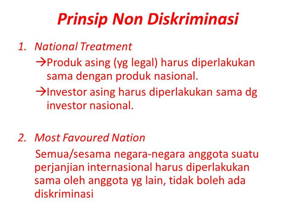 Prinsip Non Diskriminasi 1.National Treatment  Produk asing (yg legal) harus diperlakukan sama dengan produk nasional.