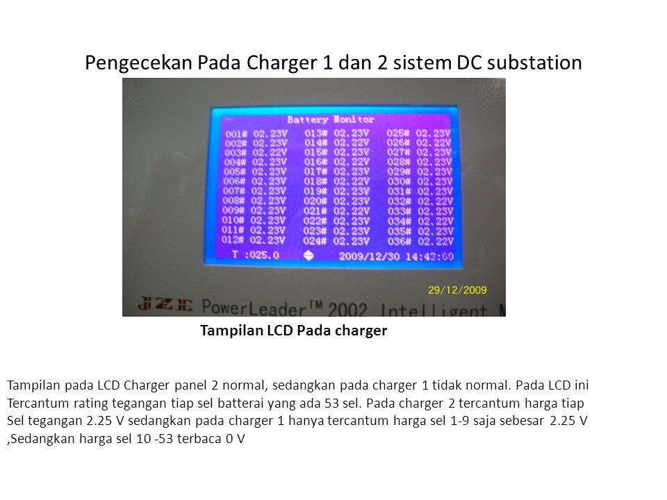 Pengecekan Tegangan tiap sel Batterai Setelah pengecekan tampilan LCD,kemudian dilakukan pengukuran pada masing-masing terminal Tiap-tiap sel batterai charger 1 dan 2, ternyata besar tegangan tiap sel batterai 1 dan 2 Normal sebesar 2.25 V
