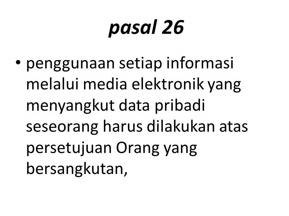 pasal 26 penggunaan setiap informasi melalui media elektronik yang menyangkut data pribadi seseorang harus dilakukan atas persetujuan Orang yang bersa