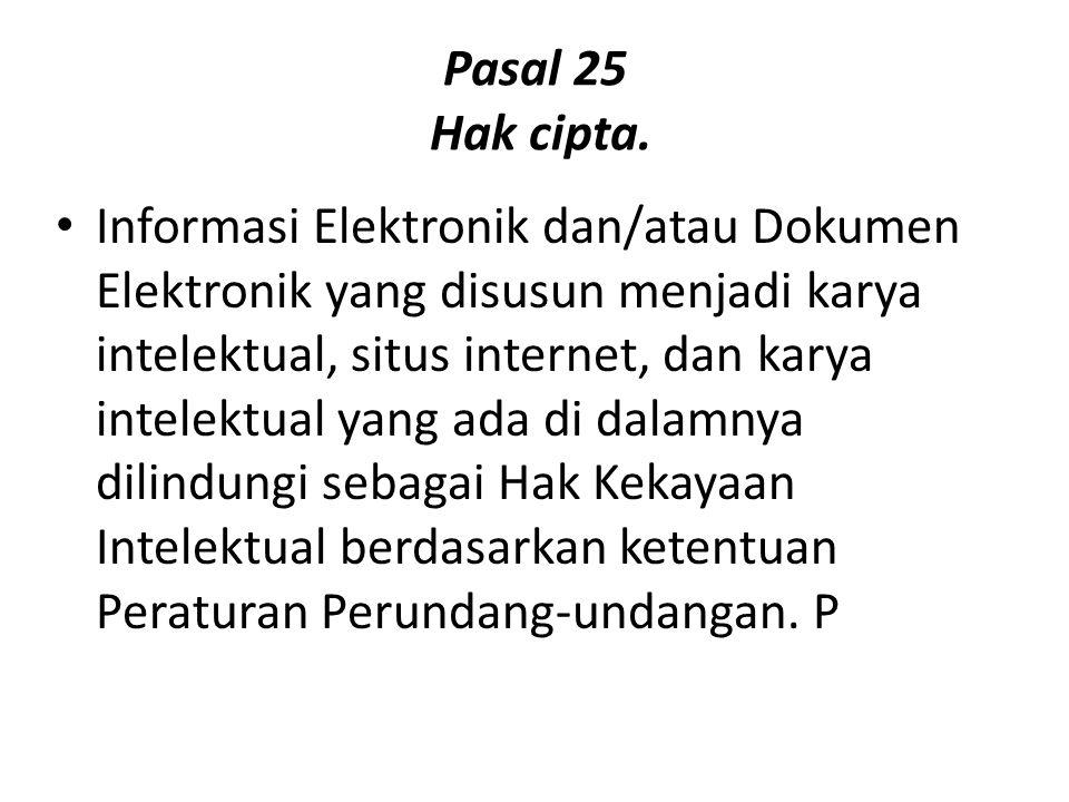 Pasal 25 Hak cipta. Informasi Elektronik dan/atau Dokumen Elektronik yang disusun menjadi karya intelektual, situs internet, dan karya intelektual yan