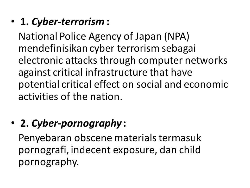 1. Cyber-terrorism : National Police Agency of Japan (NPA) mendefinisikan cyber terrorism sebagai electronic attacks through computer networks against