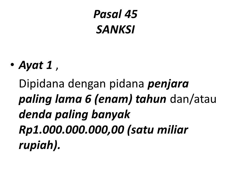 Pasal 45 SANKSI Ayat 1, Dipidana dengan pidana penjara paling lama 6 (enam) tahun dan/atau denda paling banyak Rp1.000.000.000,00 (satu miliar rupiah).