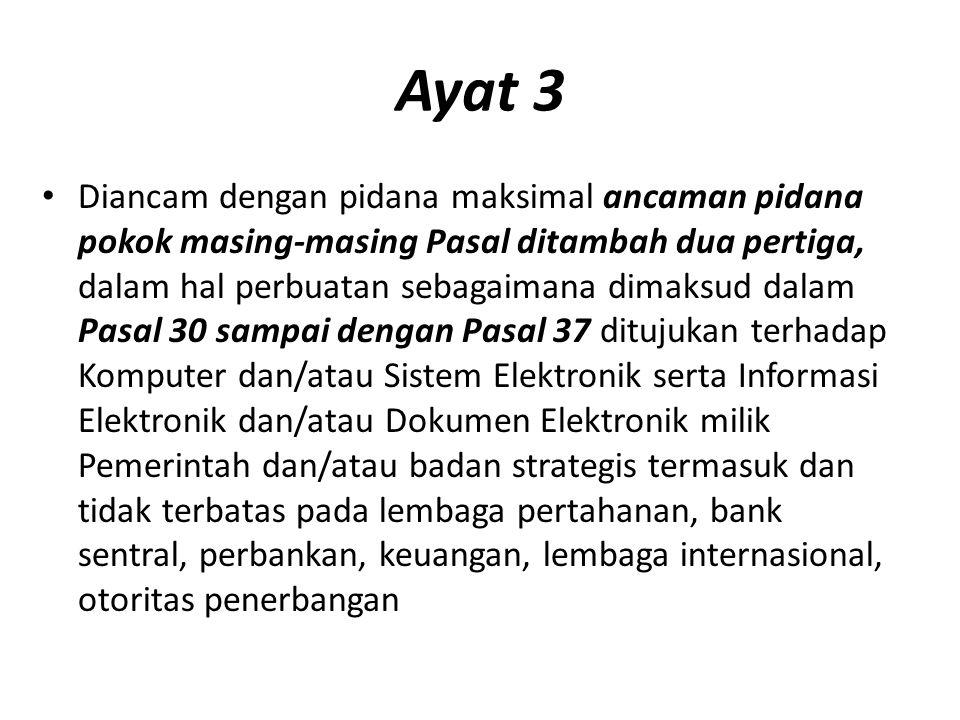 Ayat 3 Diancam dengan pidana maksimal ancaman pidana pokok masing-masing Pasal ditambah dua pertiga, dalam hal perbuatan sebagaimana dimaksud dalam Pa