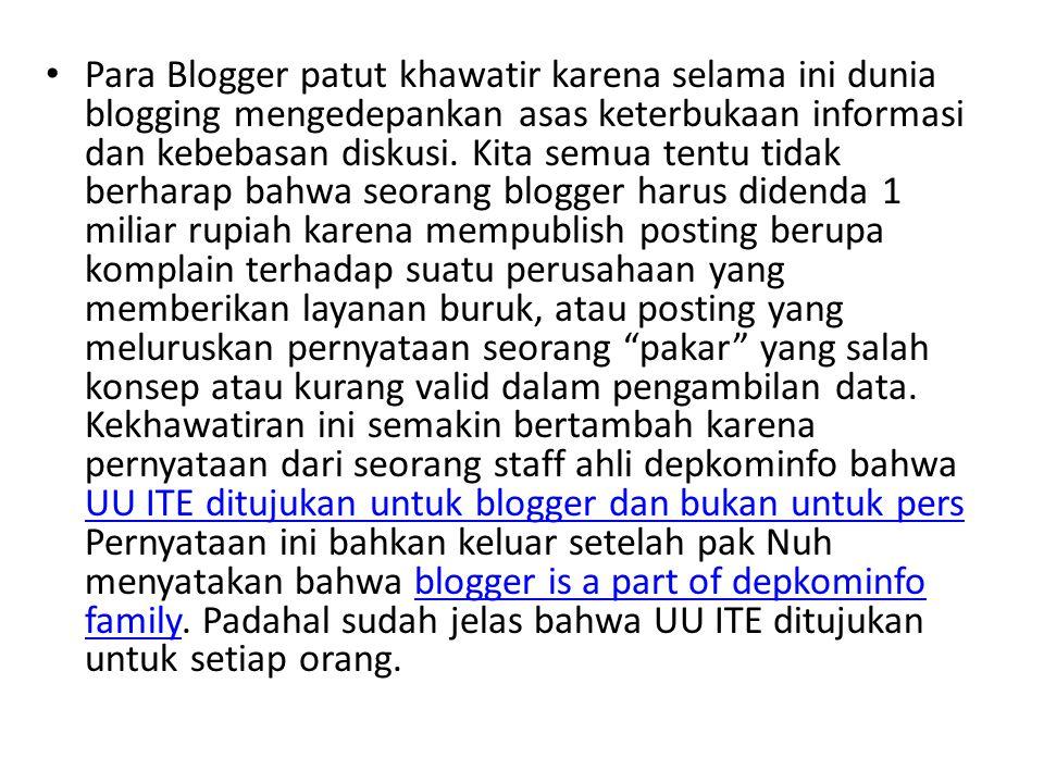 Para Blogger patut khawatir karena selama ini dunia blogging mengedepankan asas keterbukaan informasi dan kebebasan diskusi. Kita semua tentu tidak be