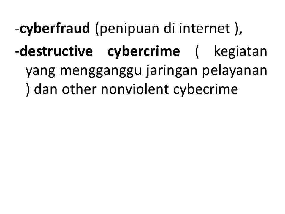 -cyberfraud (penipuan di internet ), -destructive cybercrime ( kegiatan yang mengganggu jaringan pelayanan ) dan other nonviolent cybecrime