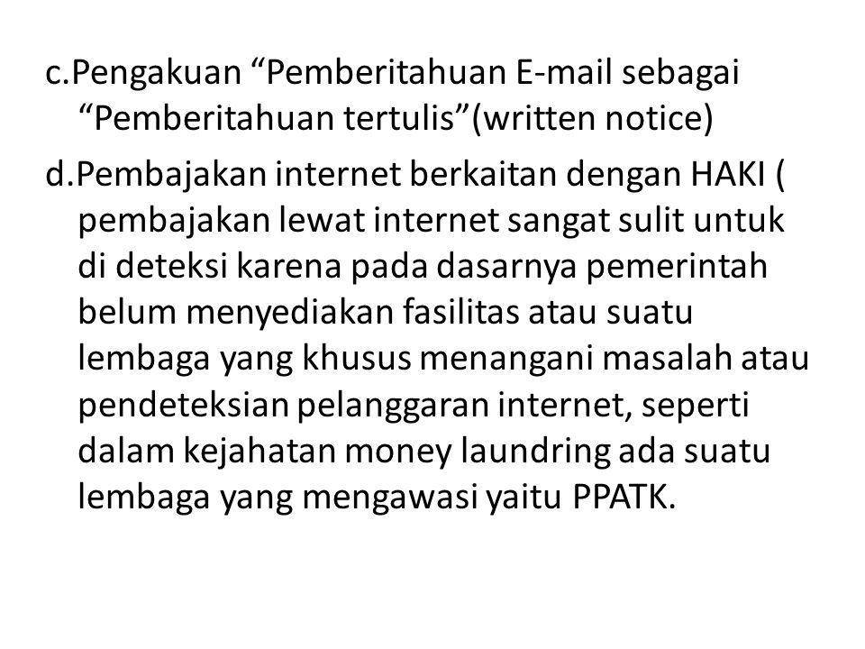 "c.Pengakuan ""Pemberitahuan E-mail sebagai ""Pemberitahuan tertulis""(written notice) d.Pembajakan internet berkaitan dengan HAKI ( pembajakan lewat inte"