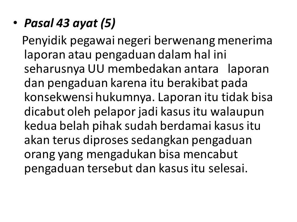 Pasal 43 ayat (5) Penyidik pegawai negeri berwenang menerima laporan atau pengaduan dalam hal ini seharusnya UU membedakan antara laporan dan pengadua