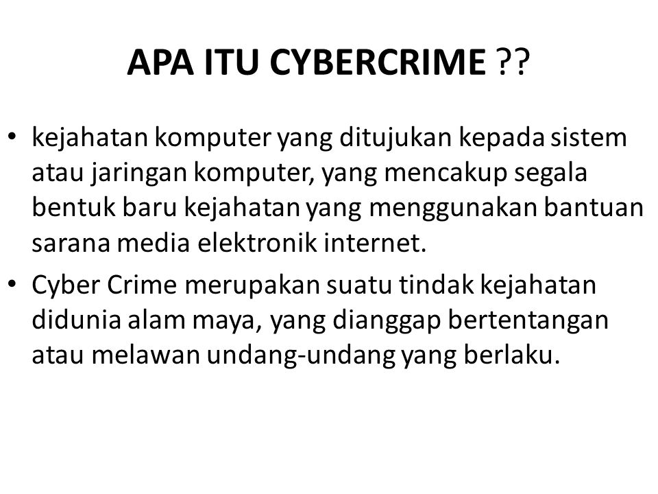APA ITU CYBERCRIME ?? kejahatan komputer yang ditujukan kepada sistem atau jaringan komputer, yang mencakup segala bentuk baru kejahatan yang mengguna
