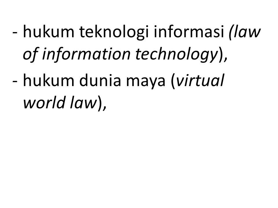 -hukum teknologi informasi (law of information technology), -hukum dunia maya (virtual world law),