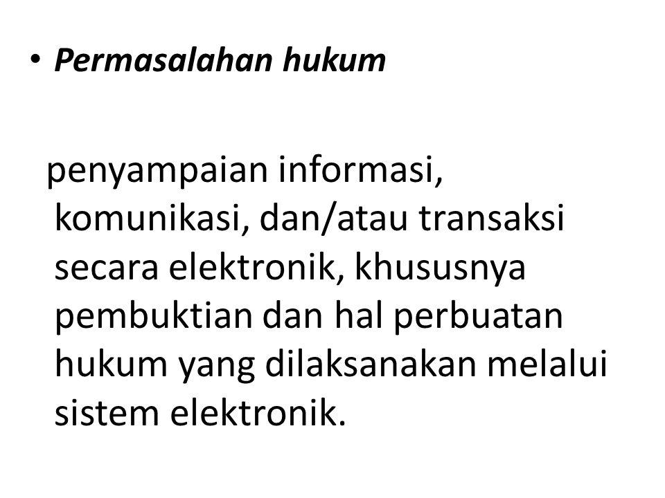 Permasalahan hukum penyampaian informasi, komunikasi, dan/atau transaksi secara elektronik, khususnya pembuktian dan hal perbuatan hukum yang dilaksanakan melalui sistem elektronik.