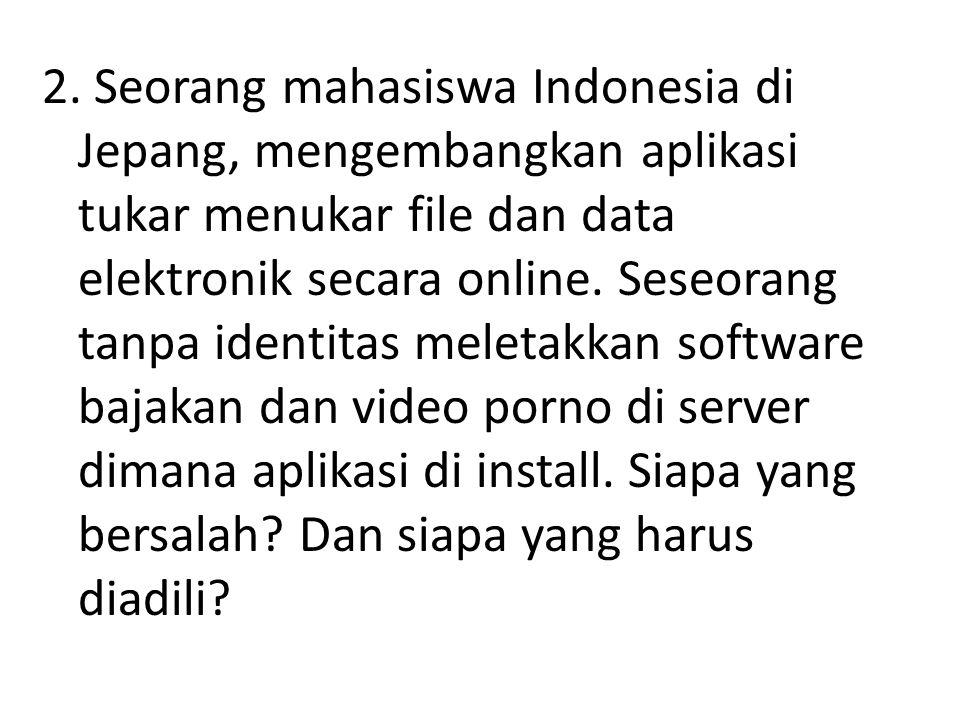 2. Seorang mahasiswa Indonesia di Jepang, mengembangkan aplikasi tukar menukar file dan data elektronik secara online. Seseorang tanpa identitas melet