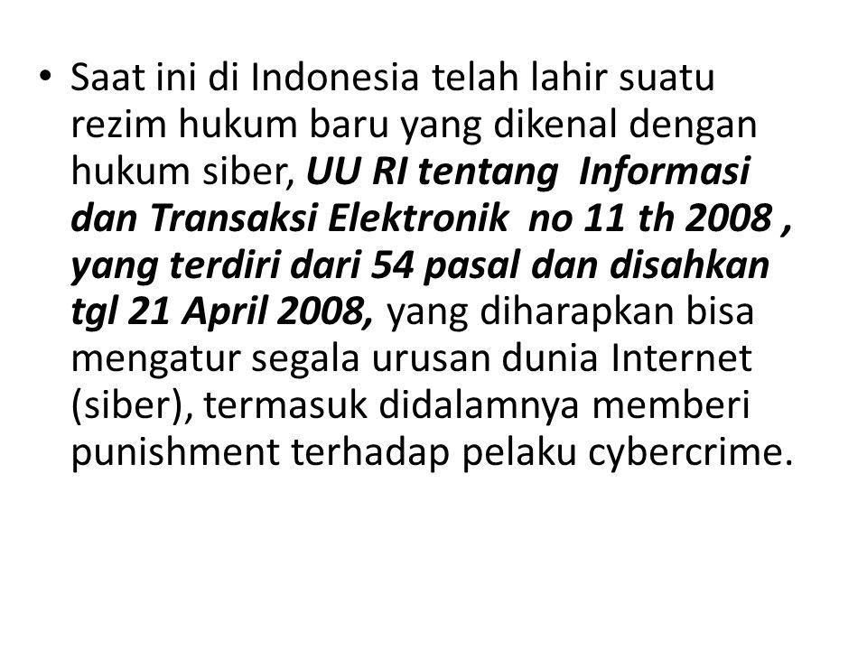 Saat ini di Indonesia telah lahir suatu rezim hukum baru yang dikenal dengan hukum siber, UU RI tentang Informasi dan Transaksi Elektronik no 11 th 20