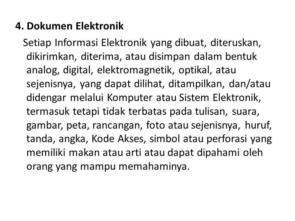 4. Dokumen Elektronik Setiap Informasi Elektronik yang dibuat, diteruskan, dikirimkan, diterima, atau disimpan dalam bentuk analog, digital, elektroma