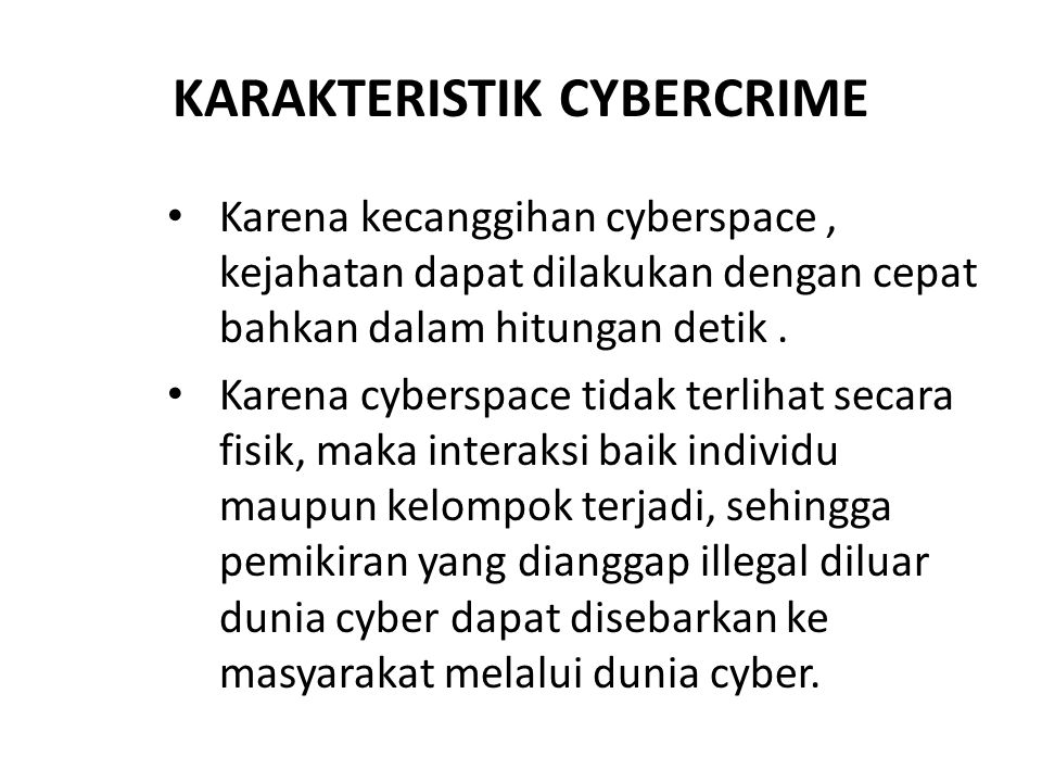 KARAKTERISTIK CYBERCRIME Karena kecanggihan cyberspace, kejahatan dapat dilakukan dengan cepat bahkan dalam hitungan detik. Karena cyberspace tidak te