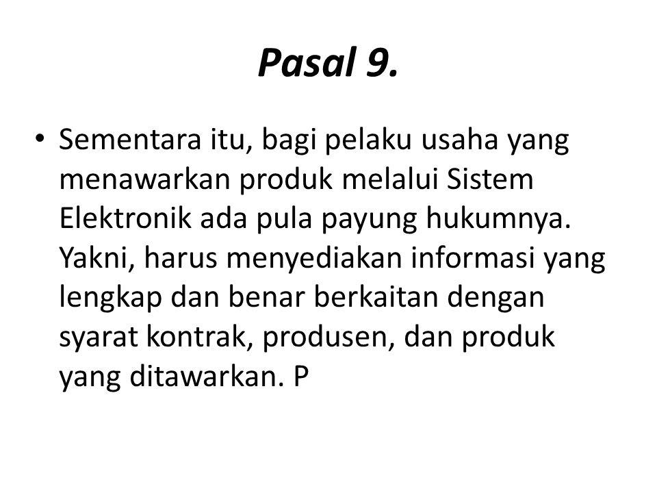 Pasal 9. Sementara itu, bagi pelaku usaha yang menawarkan produk melalui Sistem Elektronik ada pula payung hukumnya. Yakni, harus menyediakan informas