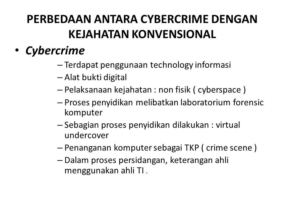 PERBEDAAN ANTARA CYBERCRIME DENGAN KEJAHATAN KONVENSIONAL Cybercrime – Terdapat penggunaan technology informasi – Alat bukti digital – Pelaksanaan kej