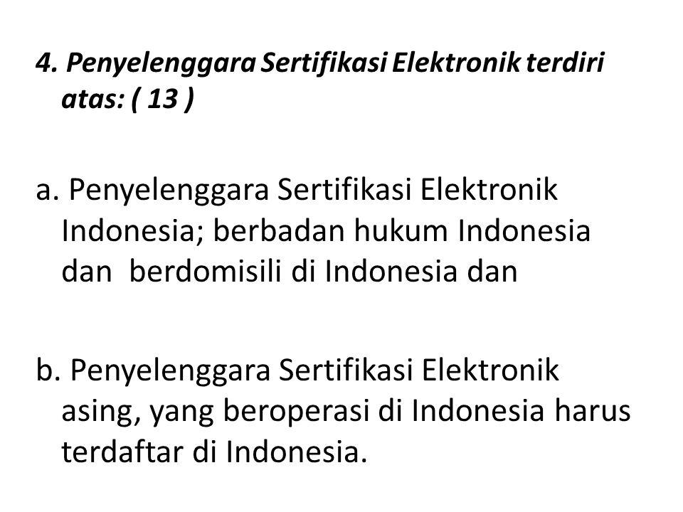 4. Penyelenggara Sertifikasi Elektronik terdiri atas: ( 13 ) a. Penyelenggara Sertifikasi Elektronik Indonesia; berbadan hukum Indonesia dan berdomisi