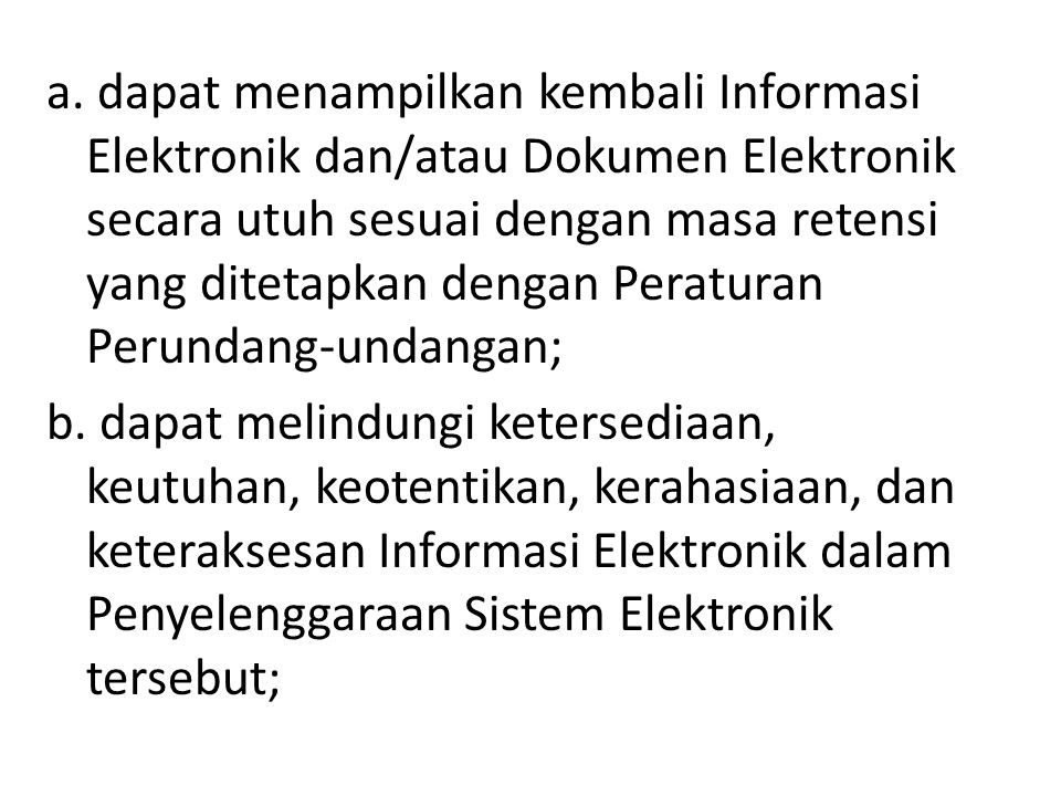 a. dapat menampilkan kembali Informasi Elektronik dan/atau Dokumen Elektronik secara utuh sesuai dengan masa retensi yang ditetapkan dengan Peraturan