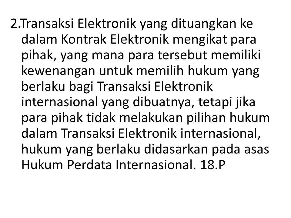 2.Transaksi Elektronik yang dituangkan ke dalam Kontrak Elektronik mengikat para pihak, yang mana para tersebut memiliki kewenangan untuk memilih huku