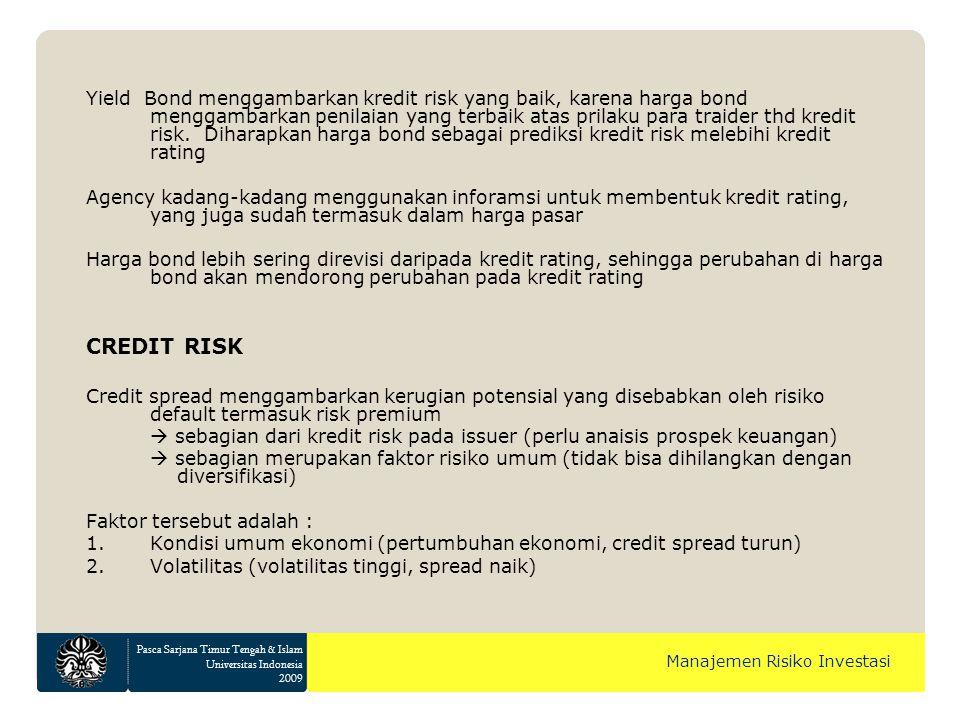 Pasca Sarjana Timur Tengah & Islam Universitas Indonesia 2009 Manajemen Risiko Investasi Yield Bond menggambarkan kredit risk yang baik, karena harga bond menggambarkan penilaian yang terbaik atas prilaku para traider thd kredit risk.