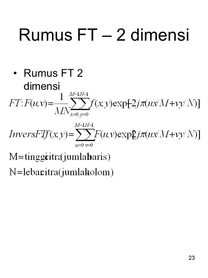 24 Contoh FT 2 Dimensi Sumber: http://www.icaen.uiowa.edu/~dip/LECTURE/LinTransforms.html Untuk menampilkan nilai FT suatu citra, karena keterbatasan display, seringkali digunakan nilai D(u,v)= c log [1 + |F(u,v)|]
