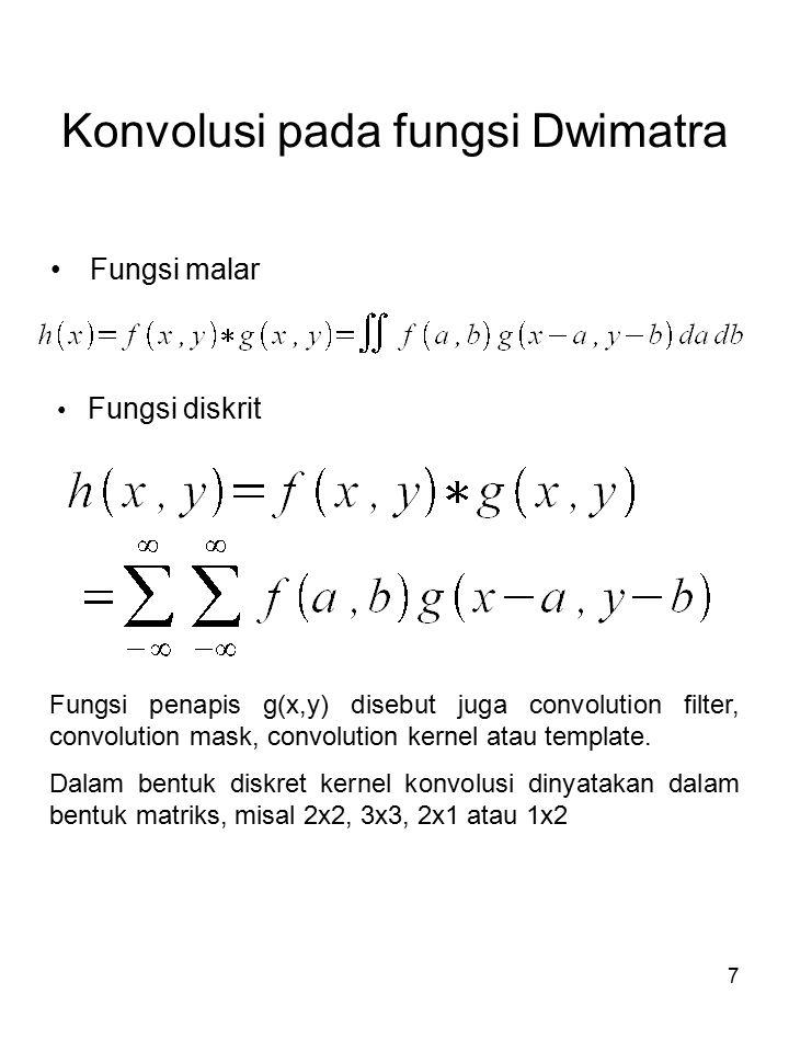 8 Ilustrasi konvolusi F(i,j)=Ap1+Bp2+Cp3+Dp4+Ep5+Fp6+Gp7+Hp8+Ip9 Contoh: misal citra f(x,y) yang berukuran 5x5 dan sebuah kernel dengan ukuran 3x3, matriks sebagai berikut : 4 4 3 5 40 -1 0 6 6 5 5 2g(x,y)=-1 4 -1 F(x,y)=5 6 6 6 2 0 -1 0 6 7 5 5 3 3 5 2 4 4 Operasi konvolusi antara citra f(x,y) dengan kernel g(x,y), F(x,y)*g(x,y)