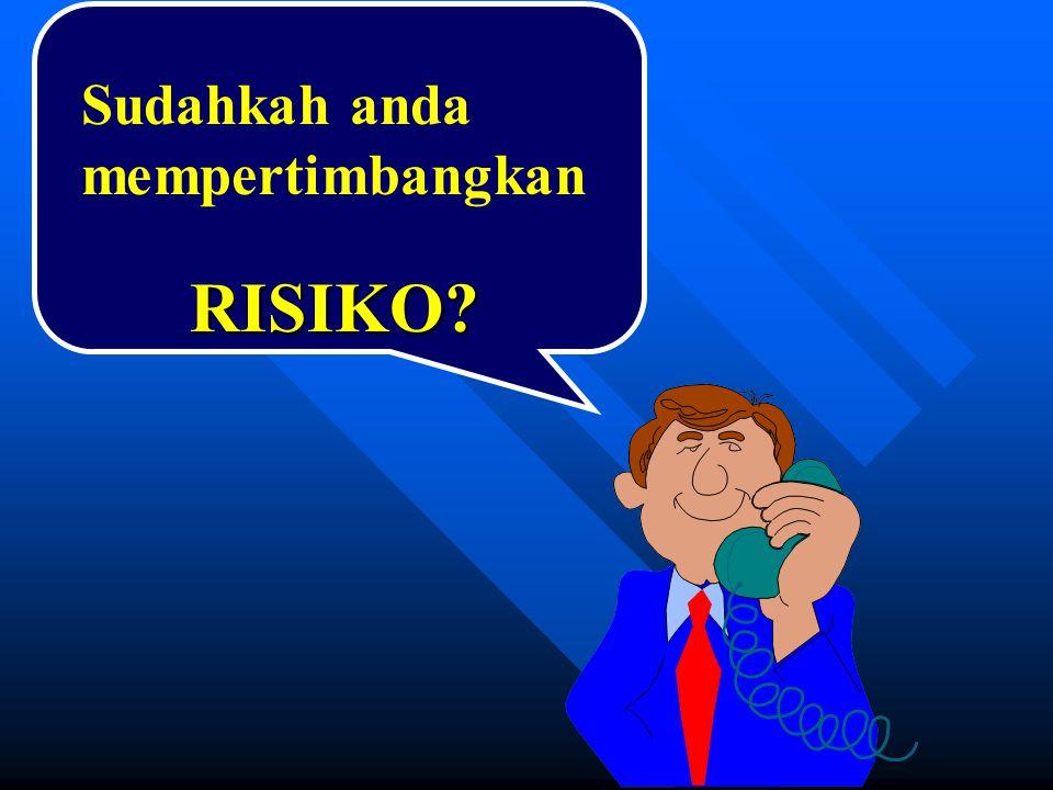 RISIKO? Sudahkah anda mempertimbangkan
