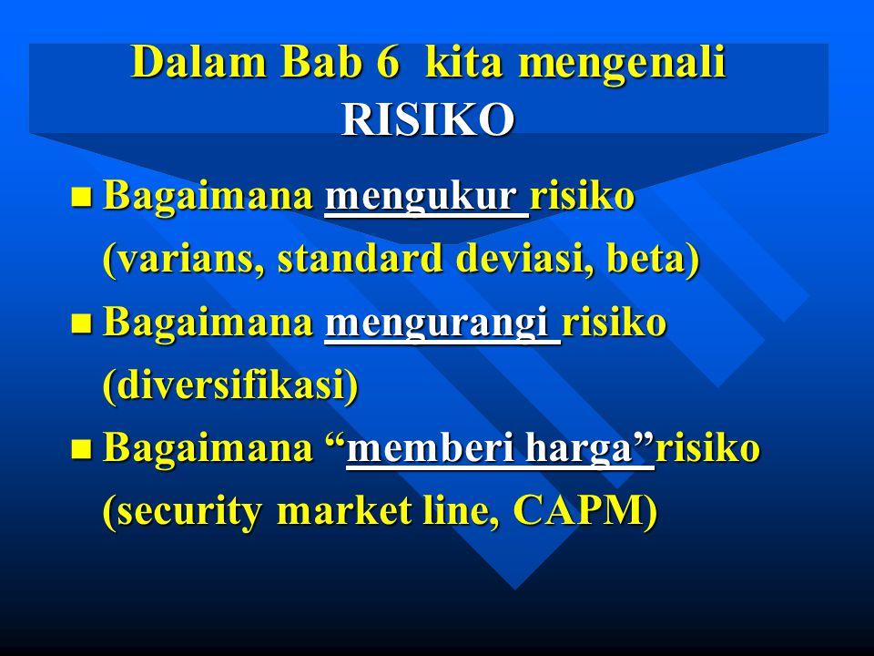 Dalam Bab 6 kita mengenali RISIKO n Bagaimana mengukur risiko (varians, standard deviasi, beta) (varians, standard deviasi, beta) n Bagaimana menguran