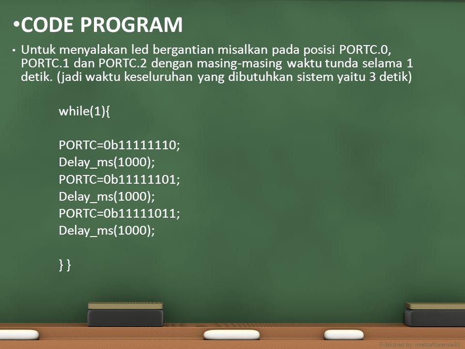 CODE PROGRAM Untuk menyalakan led bergantian misalkan pada posisi PORTC.0, PORTC.1 dan PORTC.2 dengan masing-masing waktu tunda selama 1 detik. (jadi
