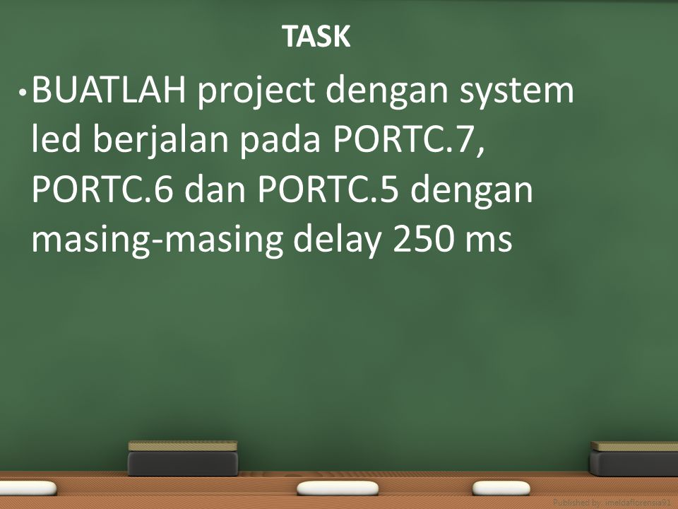 TASK BUATLAH project dengan system led berjalan pada PORTC.7, PORTC.6 dan PORTC.5 dengan masing-masing delay 250 ms Published by. imeldaflorensia91