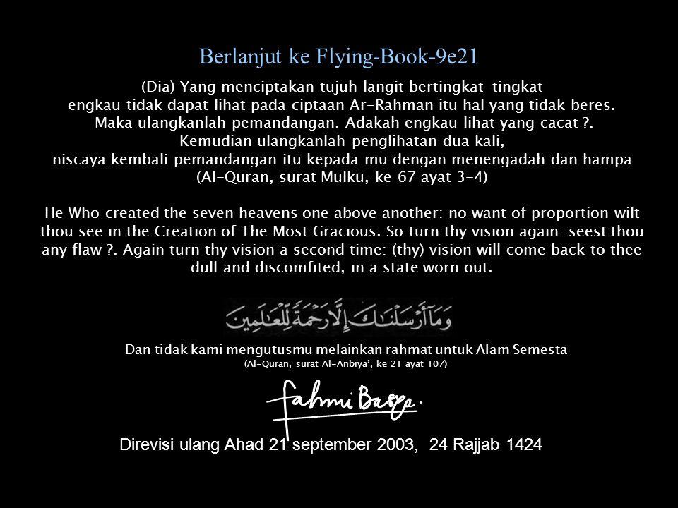 Berlanjut ke Flying-Book-9e21 (Dia) Yang menciptakan tujuh langit bertingkat-tingkat engkau tidak dapat lihat pada ciptaan Ar-Rahman itu hal yang tidak beres.