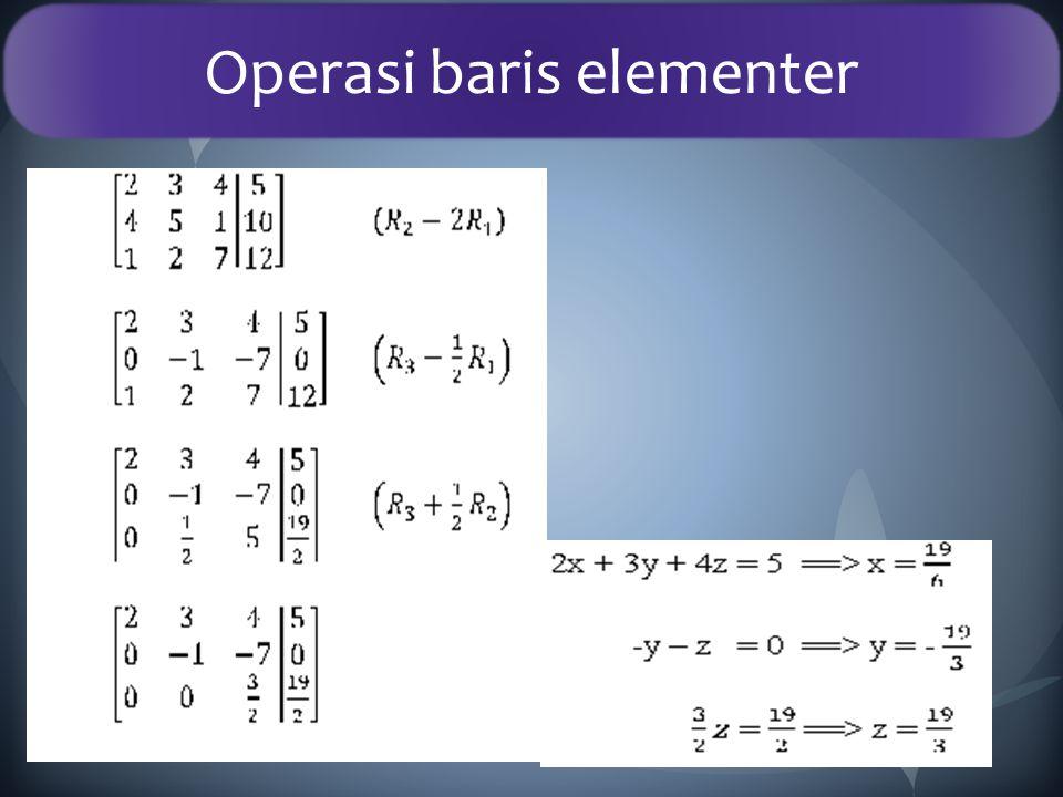 Operasi baris elementer Diketahui sistem persamaan: 2x + 3y + 4z = 5 4x + 5y + z = 10 x + 2y + 7z= 12 Carilah solusinya.