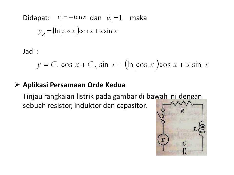 Didapat: dan maka Jadi :  Aplikasi Persamaan Orde Kedua Tinjau rangkaian listrik pada gambar di bawah ini dengan sebuah resistor, induktor dan capasi