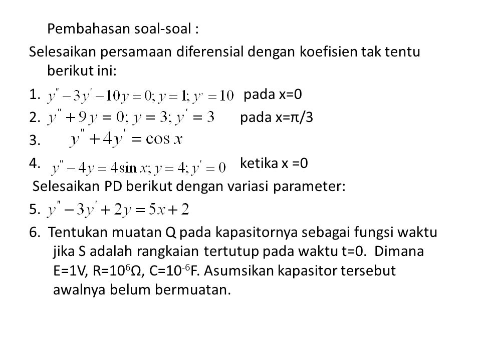 Pembahasan soal-soal : Selesaikan persamaan diferensial dengan koefisien tak tentu berikut ini: 1. pada x=0 2. pada x=π/3 3. 4. ketika x =0 Selesaikan