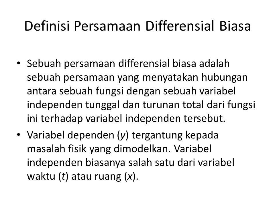 Definisi Persamaan Differensial Biasa Sebuah persamaan differensial biasa adalah sebuah persamaan yang menyatakan hubungan antara sebuah fungsi dengan
