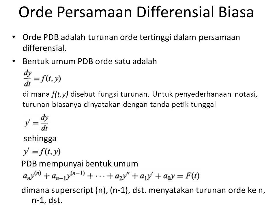 Orde Persamaan Differensial Biasa Orde PDB adalah turunan orde tertinggi dalam persamaan differensial. Bentuk umum PDB orde satu adalah di mana f(t,y)