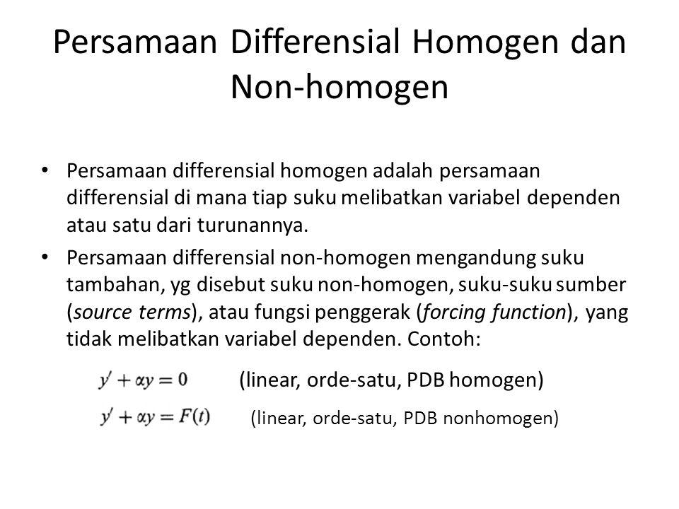 Persamaan Differensial Homogen dan Non-homogen Persamaan differensial homogen adalah persamaan differensial di mana tiap suku melibatkan variabel depe