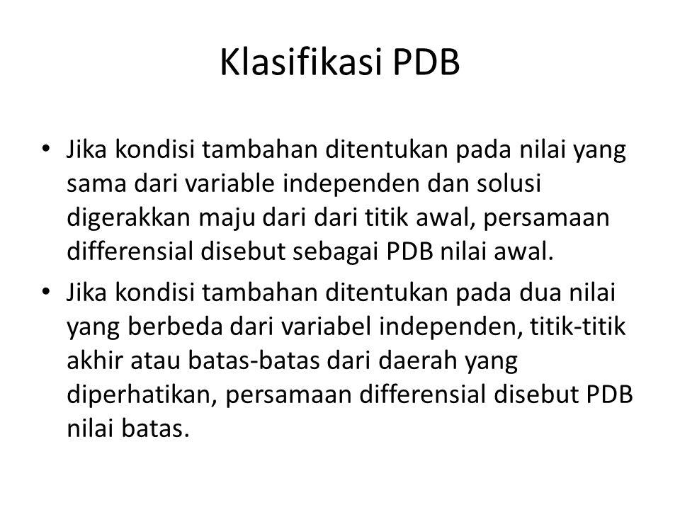 Klasifikasi PDB Jika kondisi tambahan ditentukan pada nilai yang sama dari variable independen dan solusi digerakkan maju dari dari titik awal, persam